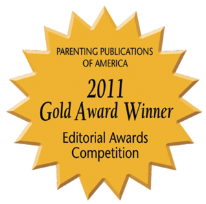 2011 Gold Editorial Award Parenting Publications of America